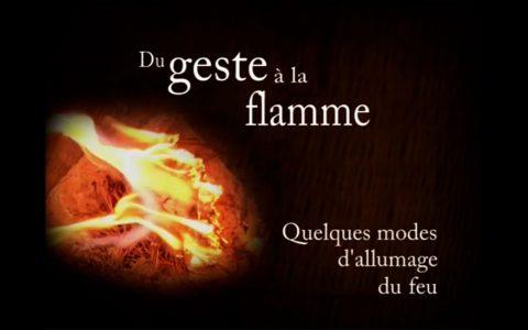 Du Geste à la Flamme. Quelques modes d'allumage du feu