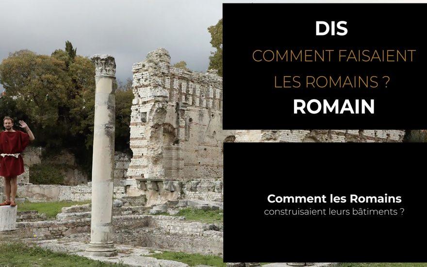 Dis Romain, comment les Romains construisaient leurs bâtiments ?